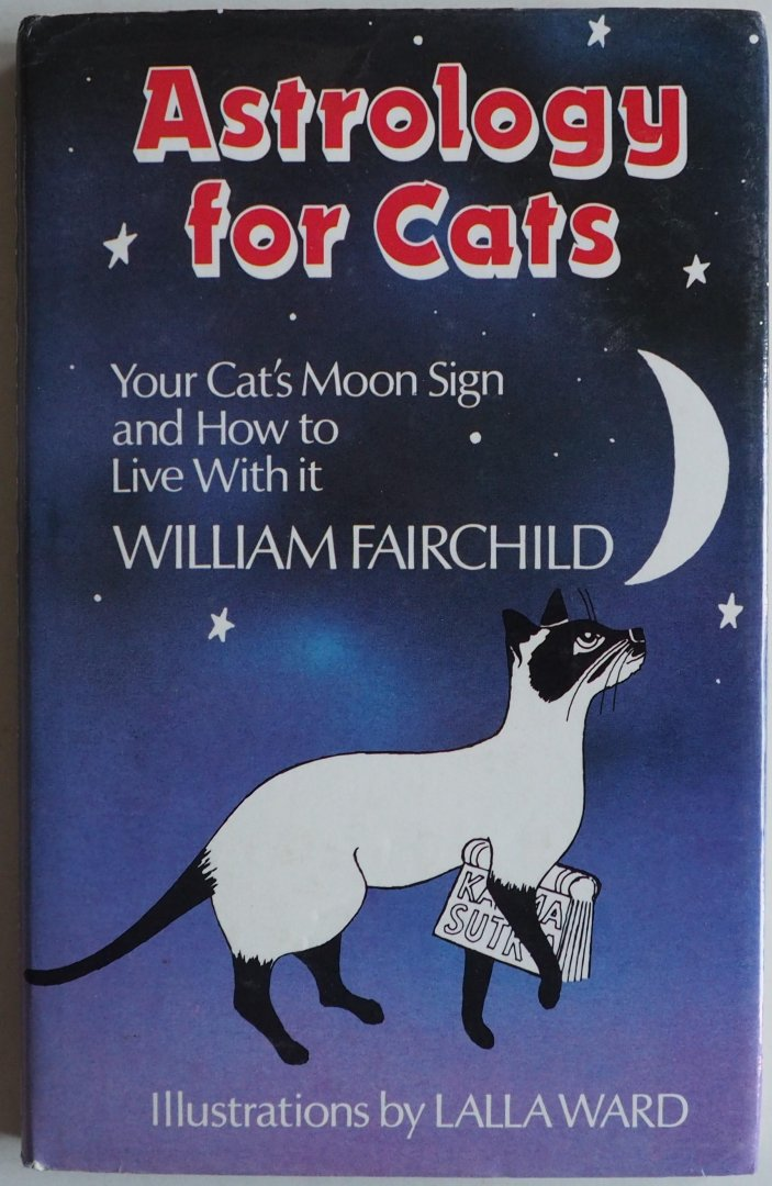 Fairchild William, ill. Ward Lalla - Astrology for Cats Your Cat Your Cat's Moon Sign and How to Live With it