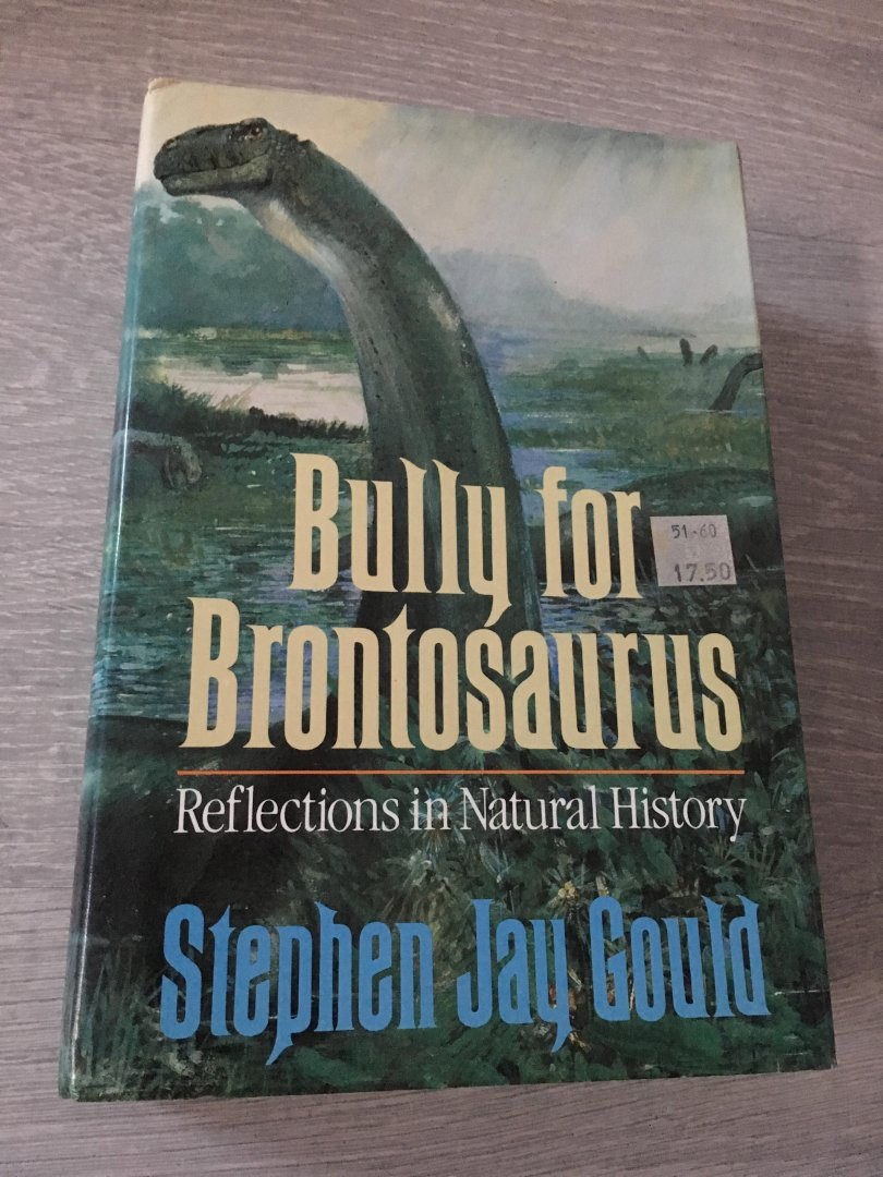Gould, Stephen Jay. - Bully for Brontosaurus / Reflections in Natural History