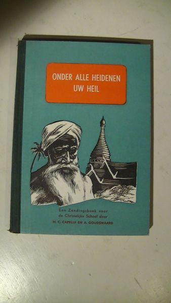 Capelle, M.C. en A. Goudswaard - Onder Alle Heidenen Uw Heil  // en het vervolg  // Tot een licht der heidenen.---. Zendingsleesboek voor de christelijke scholen voor lager en voortgezet lager onderwijs