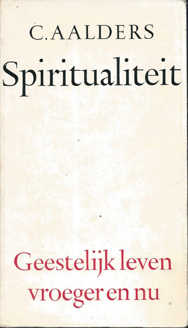 Aalders, C. - SPIRITUALITEIT - GEESTELIJK LEVEN VROEGER EN NU