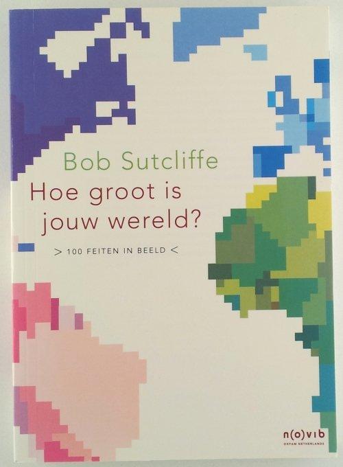 Sutcliffe, Bob - Hoe groot is jouw wereld?