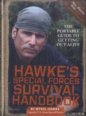 Hawke, Mykel - Hawke's Special Forces Survival Handbook. The Portable Guide to Getting Out Alive