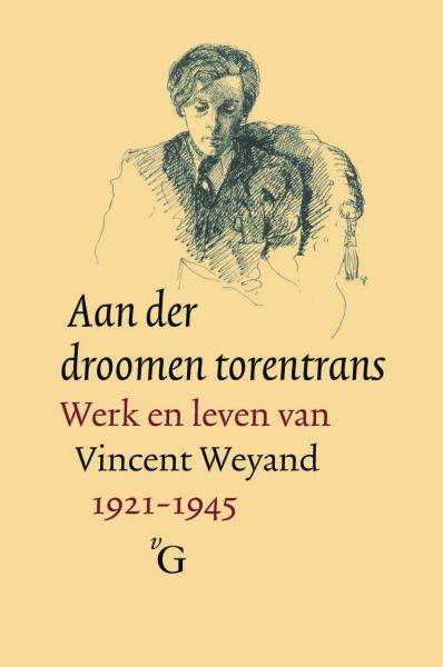 Hoorweg, C. / Valeton, M. / Weyand, O. - Aan der droomen torentrans / werk en leven van Vincent Weyand (1921-1945)
