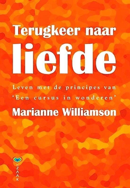 Williamson , Marianne . [ ISBN 9789072455499 ] - Terugkeer naar liefde . ( Leven met de principes van een Cursus in Wonderen . ) Wees niet bevreesd , maar laat je wereld verlicht worden door wonderen .