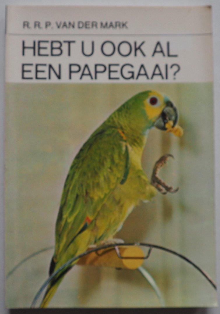 Mark, R.R.P. van der - Hebt u ook al een papegaai?