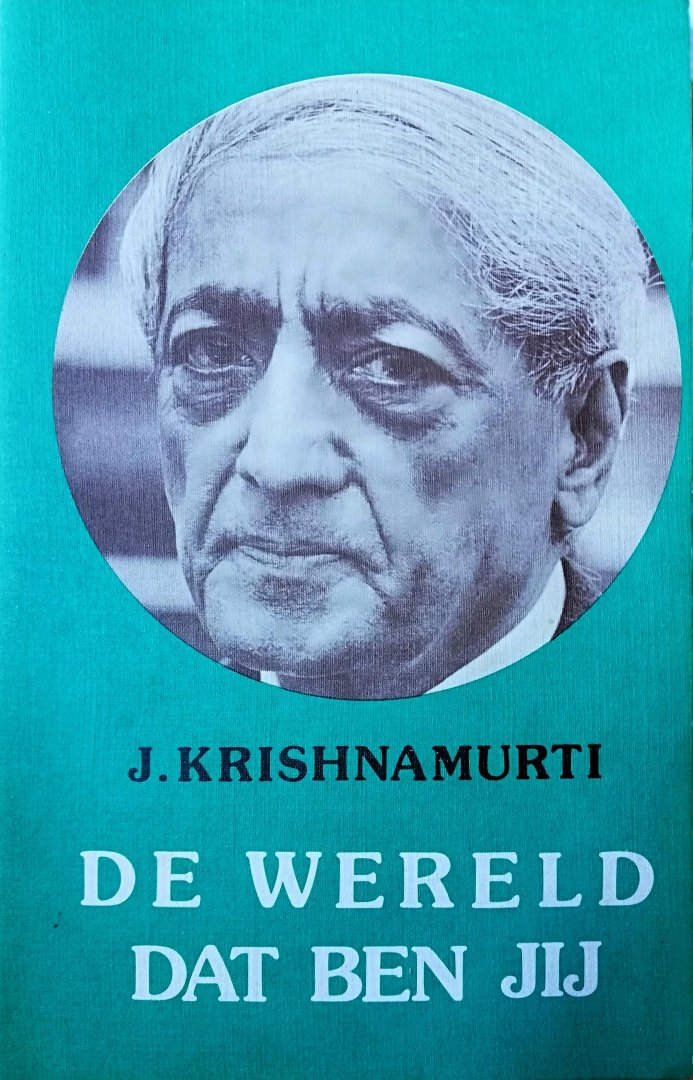 Krishnamurti , Jiddu . [ isbn 9789062715107 ]  4218 - De Wereld dat Ben Jij . ( Meer dan zestig jaar lang heeft Krishnamurti gesproken tot en met de mensen in alle werelddelen. Hij vertegenwoordigt geen enkele ´school´, geen enkele richting. Hij houdt zich alleen bij de feiten en bekommert zich -