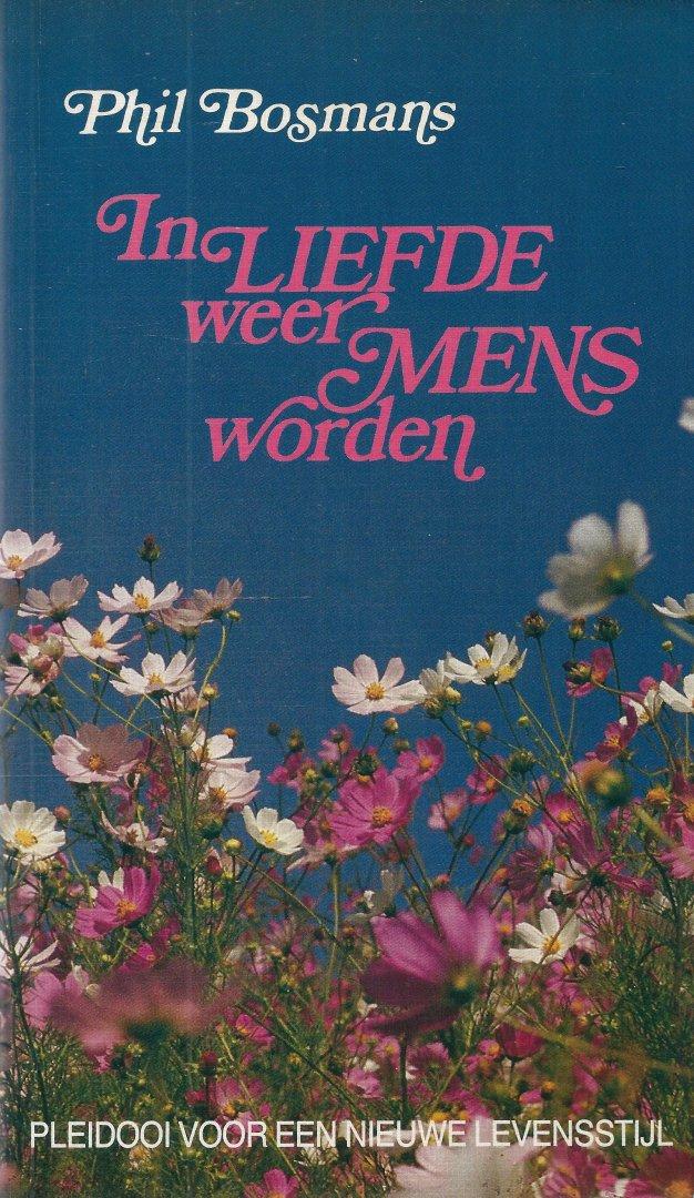 Bosmans, Phil - IN LIEFDE WEER MENS WORDEN - PLEIDOOI VOOR EEN NIEUWE LEVENSSTIJL