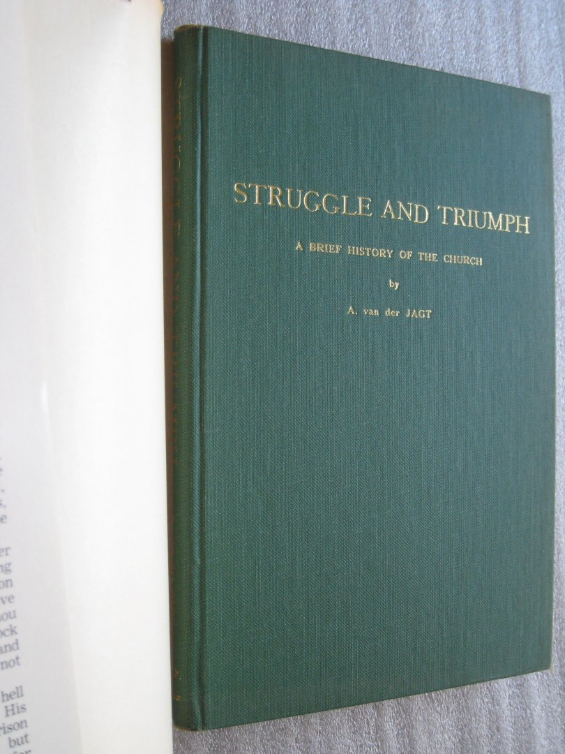 Jagt, A. van der - Struggle and Triumph / A Brief History of the Church.