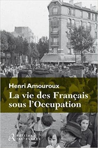 Amoureux, Henri - La vie des Français sous l`occupation