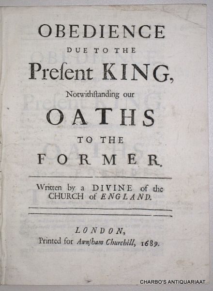 FULLWOOD, FRANCIS (attributed to), - Obedience due to the present King, notwithstanding our oaths to the former. Written by a divine of the Church of England.