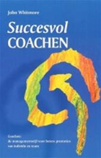 Whitmore , John . [ isbn 9789024405565 ] - Succesvol  Coachen . ( Coachen : De managementstijl voor betere prestaties van individu en team . )