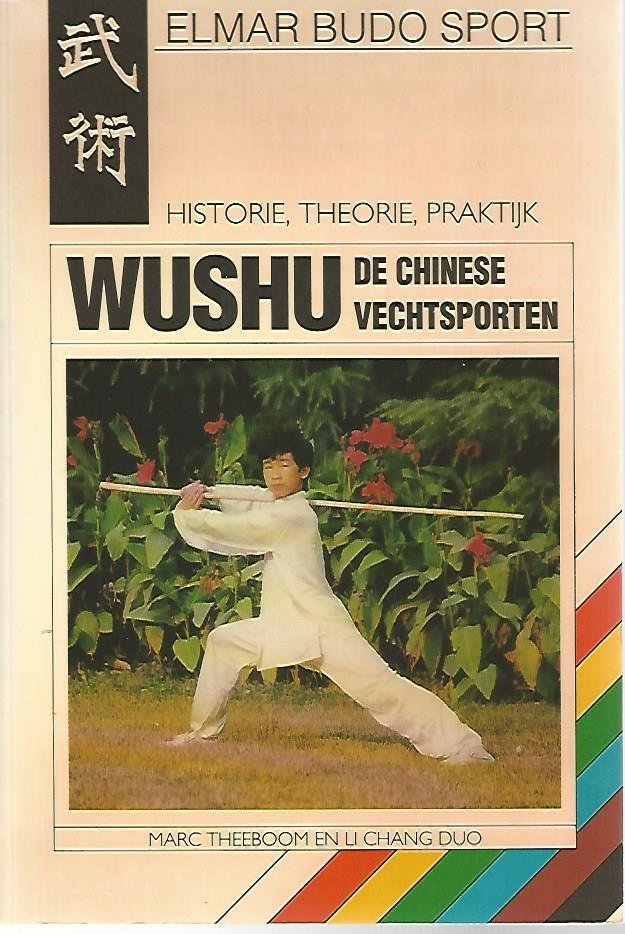 THEEBOOM, MARC EN DUO, LI CHANG - WUSHU De Chinese vechtsporten -Historie, theorie, praktijk