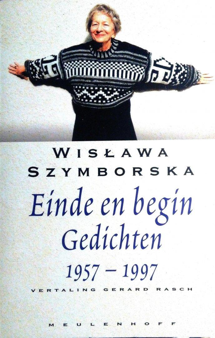 Szymborska , Wislawa . [ isbn 9789029058179 ] 2520 ( Uit het Pools vertaald door Gerard Rasch. ) Er zijn 4 kranten artikelen bijgevoegd . ) - Gedichten . )  Einde  en  Begin . Gedichten 1957 - 1997 . (  Wislawa Szymborska is een van de meest gelezen én meest gelauwerde dichters van deze tijd. Einde en begin. Verzamelde gedichten omvat de vertaling van vrijwel alle gedichten die ze sinds  -
