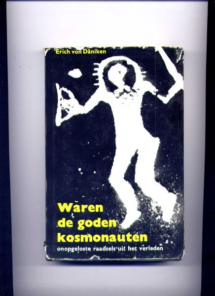DÄNIKEN, ERICH VON & PROF. DR. FRED. L. POLAK (voorwoord) - Waren de goden kosmonauten - onopgeloste raadsels uit het verleden- Herinneringen aan de toekomst