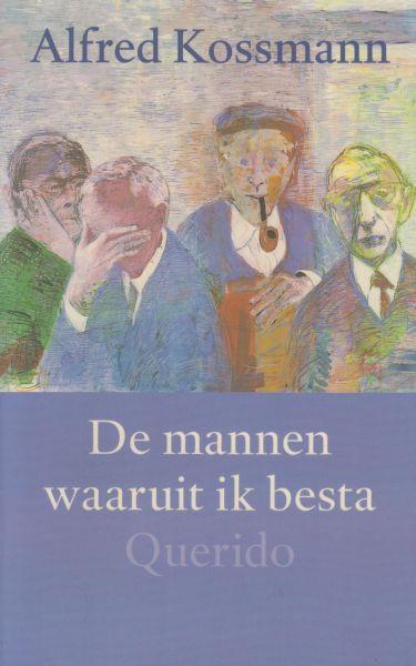 Kossmann (31 January 1922 - 27 June 1998), Alfred - De mannen waaruit ik besta. Met een nawoord van Marjoleine de Vos