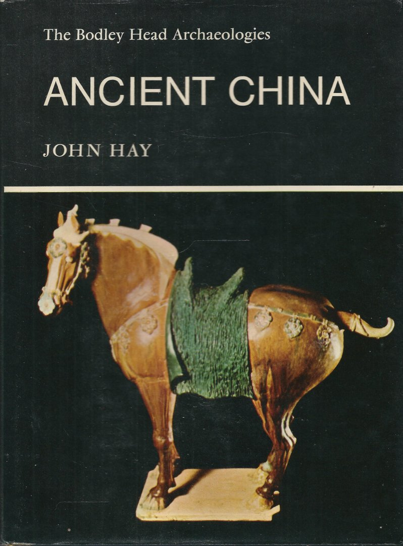 Hay, John - THE BODLEY HEAD ARCHAEOLOGIES - ANCIENT CHINA