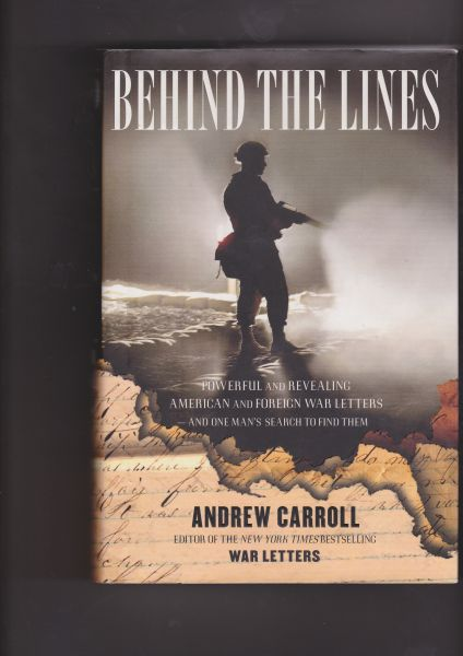 Carroll, Andrew. Editor of the New York Times bestseller War Letters - Behind the Lines, powerful and revealing American and foreign war letters-and one men's search to find them