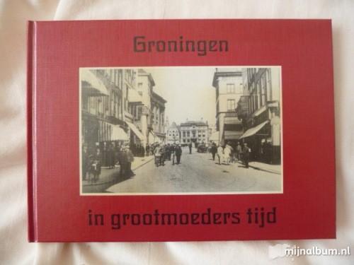 Hoef, Kees van der - Groningen  in grootmoeders tijd