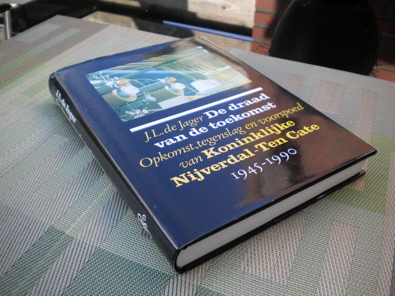 Jager. J.L. de - De draad van de toekomst / Opkomst, tegenslag en voorspoed van Koninklijke Nijverdal-Ten Cate 1945-1990