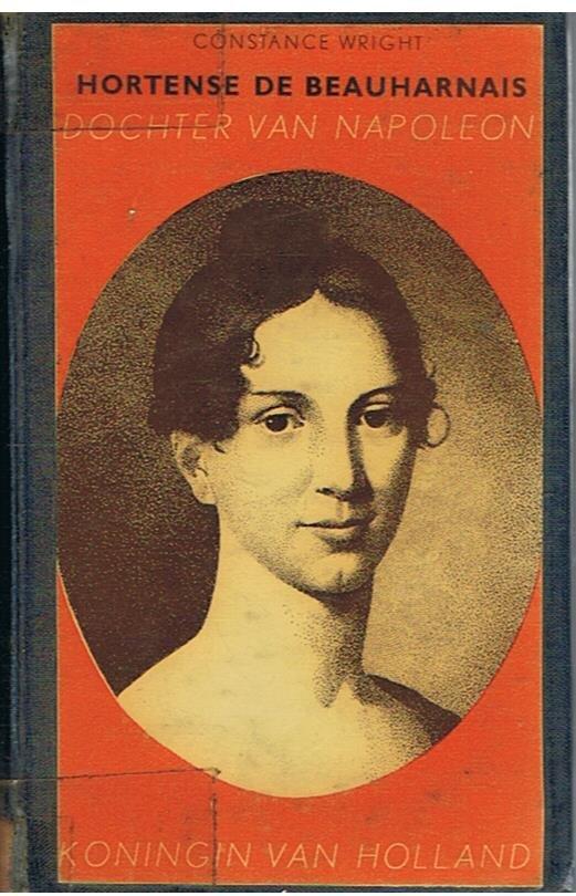 Wright, Constance - Hortense de Beauharnais - dochter van Napoleon, koningin van Holland