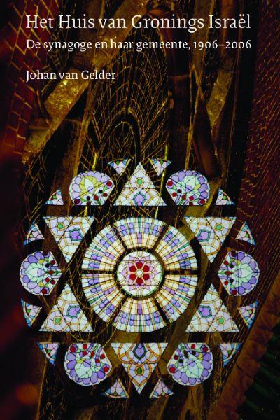 Gelder, J. van - Het Huis van Gronings Israel / de synagoge en haar gemeente, 1906-2006