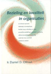 Ofman , Ir . Daniel D . - Bezieling  en  Kwaliteit  in  Organisaties . ( Creerende Organisatie , Leiderschap , Creativiteit en Reactiviteit en meer . )