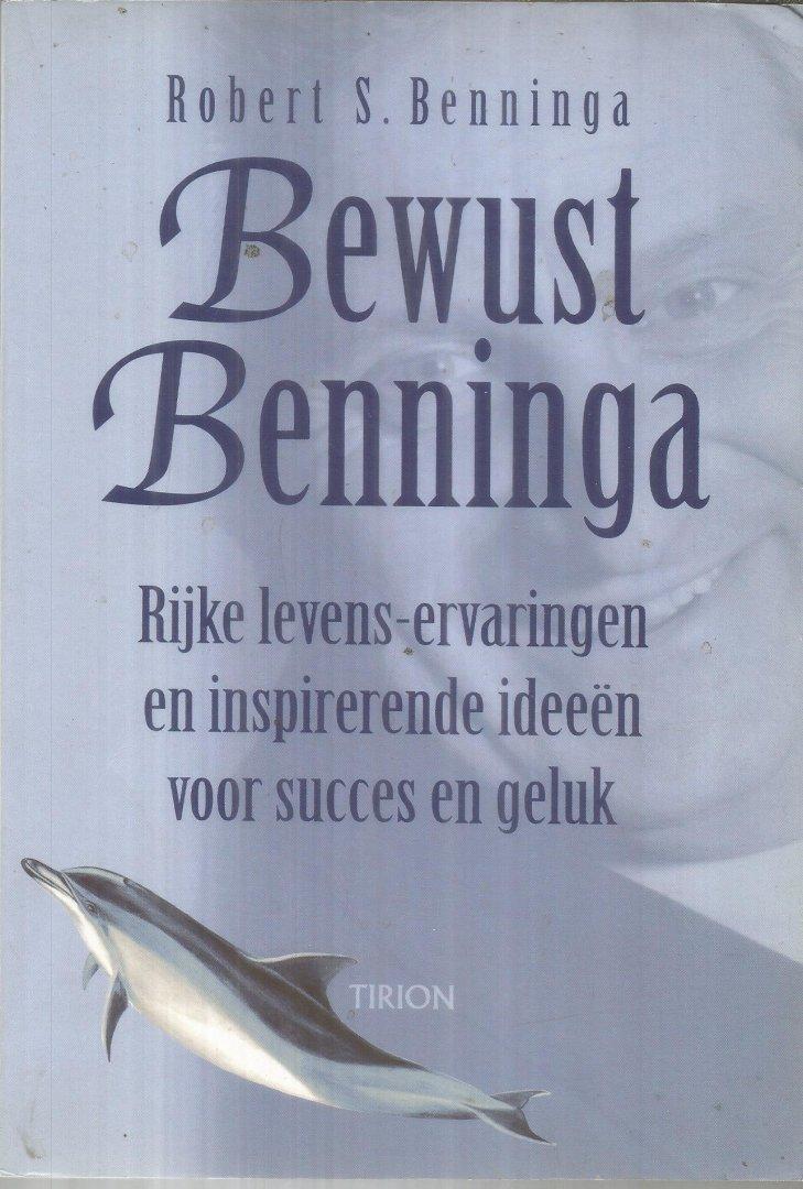 Benninga, Robert S. - Bewust Benninga - Rijke levens-ervaringen en inspirerende ideeen voor succes en geluk