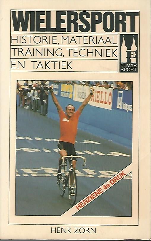 ZORN, HENK - Wielersport -Historie, materiaal, training, techniek en taktiek