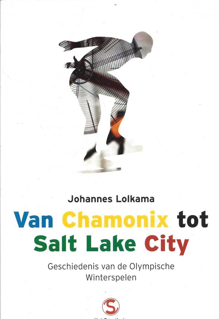 LOLKAMA, JOHANNES - Van Chamonix tot Salt Lake City -Geschiedenis van de Olympische Winterspelen