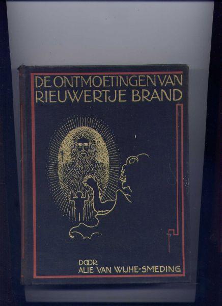 WIJHE-SMEDING, ALIE VAN & J.B. HEUKELOM (boekverzorging) - De ontmoetingen van Rieuwertje Brand (`Het boek van Rieuwertje die zoo graag Vadertje God ontmoet en zoo dikwijls de duivel tegenkomt`)