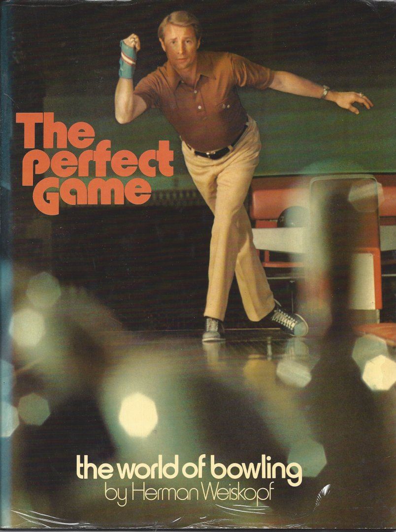 WEISKOPF, HERMAN - The Perfect Game -The world of bowling