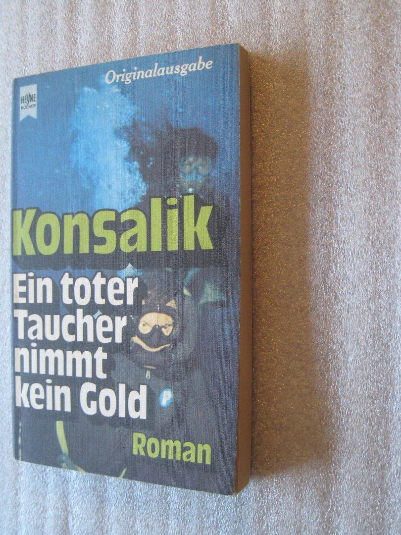 Konsalik, Heinz G. - Ein toter Taucher nimmt kein Gold / Originalausgabe