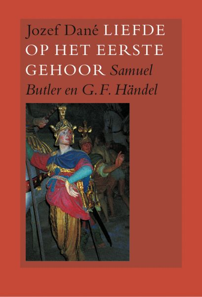 Dane, J. - Liefde op het eerste gehoor / Samuel Butler en G.F. Handel : een biografisch essay