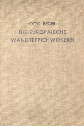 Beger, Dr. Otto - Die Europäische Wandteppichwirkerei