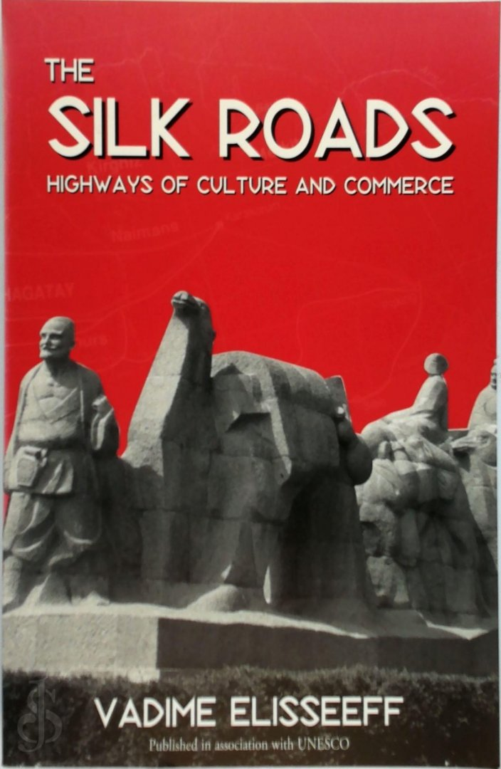 Vadime Elisseeff - The silk roads Highways of Culture and Commerce