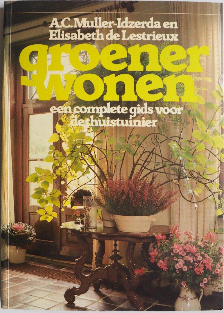 Muller-Idzerda, A.C.  en Lestrieux, Elisabeth de - Groener wonen een complete gids voor de thuistuinier