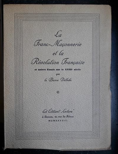 Delbeke, Baron - La Franc-Maçonnerie et la Révolution Française, et autres Essais sur le XVIIIe siècle