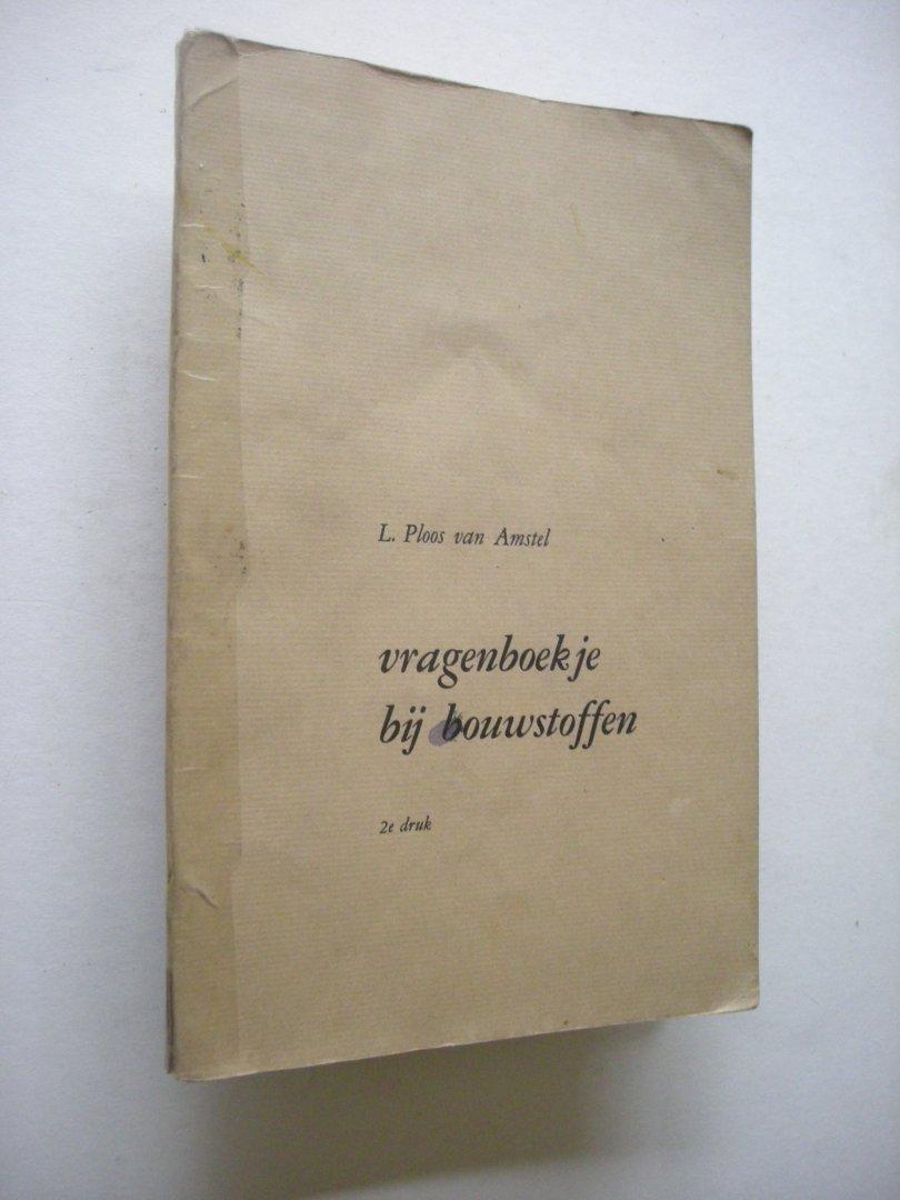 Ploos van Amstel, L. - Vragenboekje bij bouwstoffen