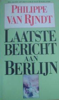 Rjndt, Philippe van - Laatste  bericht aan Berlijn.- De jacht op het goud van Engeland - Een onbekend incident uit W.O.2.