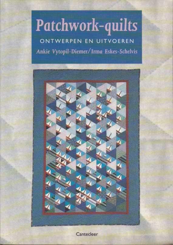 Vytopil-Diemer, Ankie / Eskes-Schelvis, Irma - Patchwork-quilts. Ontwerpen en uitvoeren