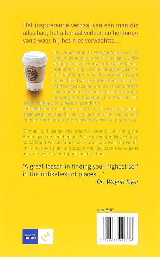 Gill , Michael Gates . [ ISBN 9789025958336 ] 0310 - Hoe  Starbucks  mijn  Redding  Werd . ( Een directeur gaat koffie schenken en wordt gelukkig . ) Nu de Starbucks-filialen in Nederland als paddenstoelen uit de grond schieten, is het hoog tijd voor een midprice-editie van dit inspirerende en