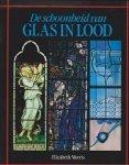 Morris, Elizabeth - De  schoonheid van Glas in Lood