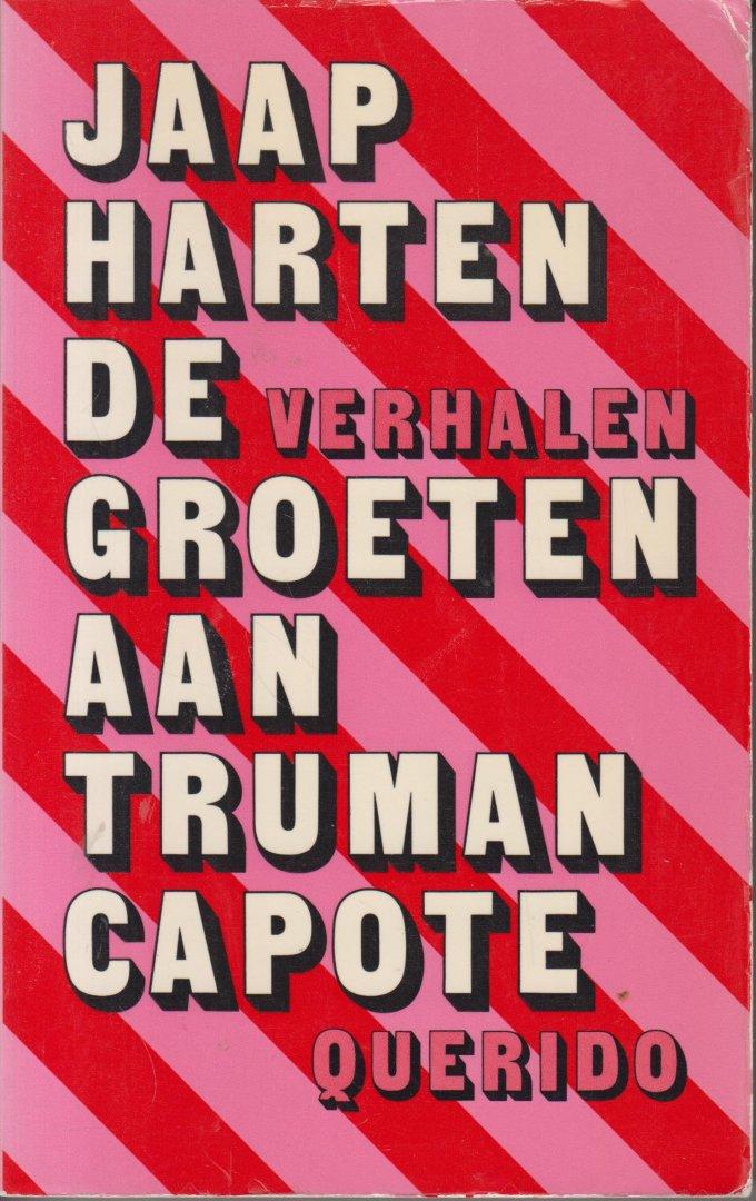 Harten (Blaricum, 22 september 1930 - Den Haag 2 december 2017), Jacobus Cornelis (Jaap) - De groeten aan Truman Capote - Verhalen