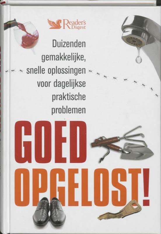 J. Bredenberg - Goed opgelost! duizenden gemakkelijke, snelle oplossingen voor dagelijkse praktische problemen
