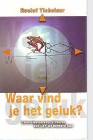 Tichelaar, R. - Waar vind je het geluk / levenslessen voor kinderen van tien tot honder jaar