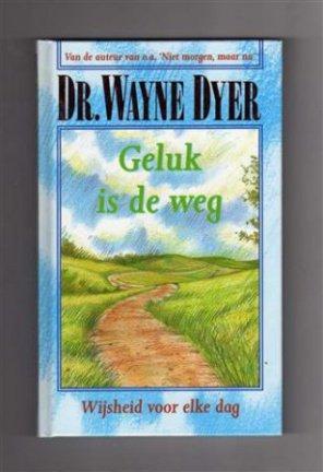 Dyer, Dr.Wayne - Geluk  is de weg