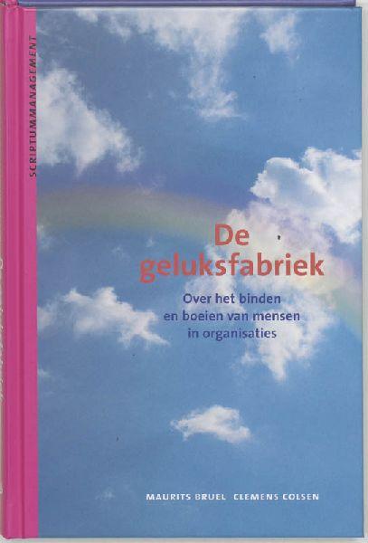 Bruel , Maurits. & Clemens Colsen . [ isbn 9789055941292 ] - De Geluksfabriek . ( Over het binden en boeien van mensen in organisaties . )