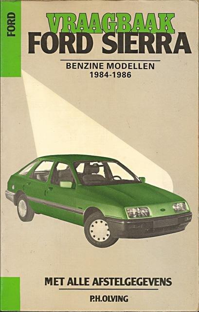 Olving, P.H. - Vraagbaak Ford Sierra, benzinemodellen 1984-1986. Met alle afstelgegevens