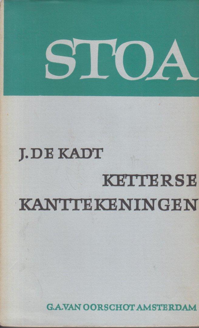 Kadt  (30 July 1897, Oss - 16 April 1988, Santpoort), Jacques de - Ketterse kanttekeningen