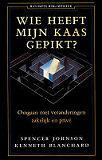 Johnson , Spencer . & Kenneth Blanchard . [ isbn 9789025413873 ] - Wie  Heeft  Mijn  Kaas  Gepikt ? ( Omgaan met veranderingen zakelijk en privé . )